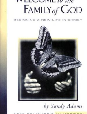 Welcome to the Family of God: Beginning a New Life in Christ: New Believer's Handbook